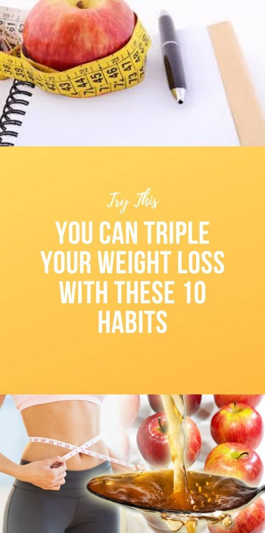 You Can Triple Your Weight Loss With These 10 Habits