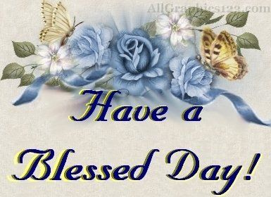 Have A Blessed Day Have A Blessed Day Blessed Blessed Week