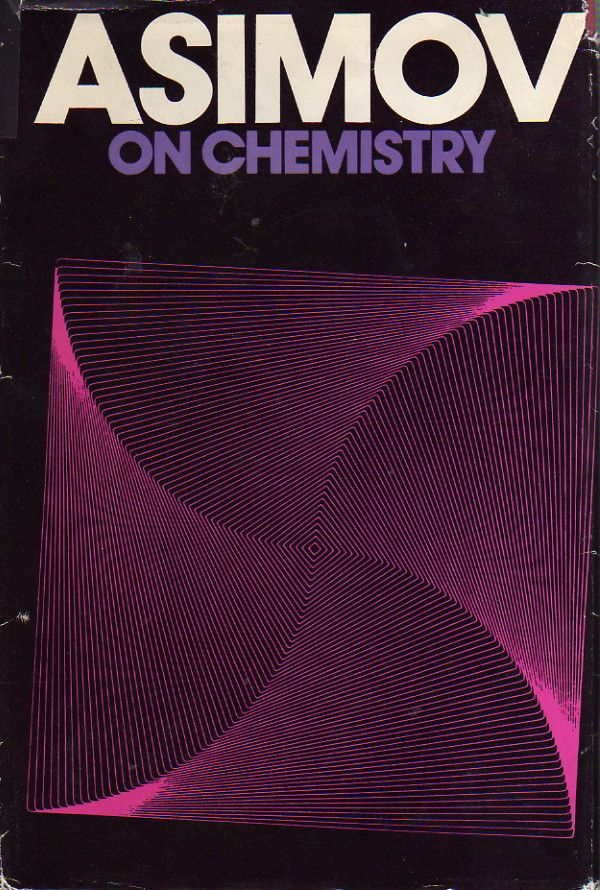 Asimov On Chemistry by Isaac Asimov (1974) - A collection of ...