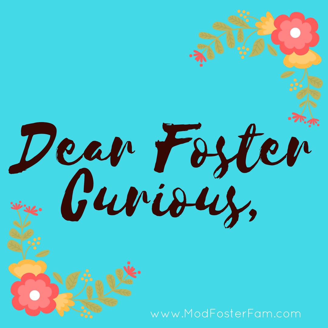 Dear Foster Curious a foster parent, Foster