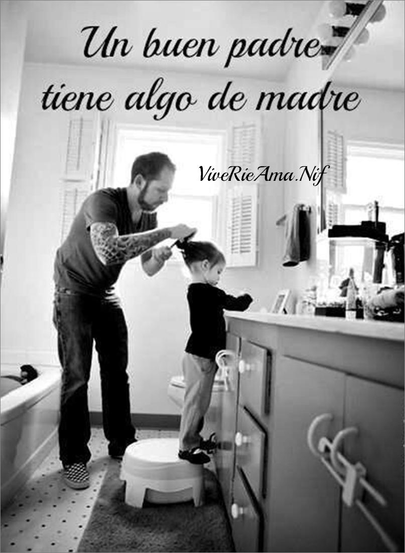 Un buen padre tiene algo de madre. | http://www.facebook.com ...