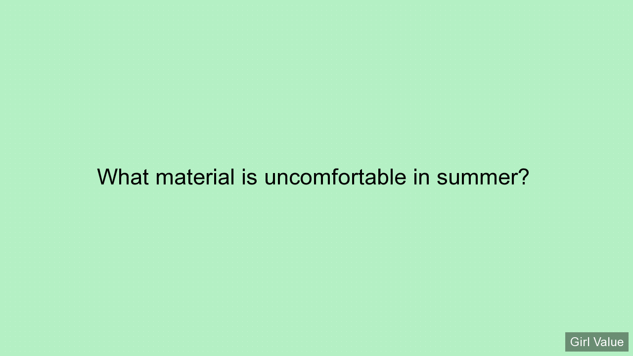 What material is uncomfortable in summer?