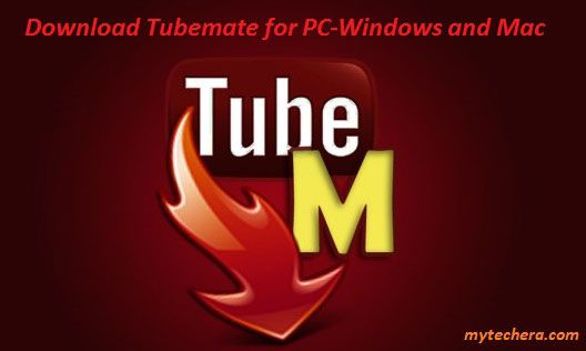 Download Tubemate for PC,LaptopWindows 10/8/7 and Mac. in