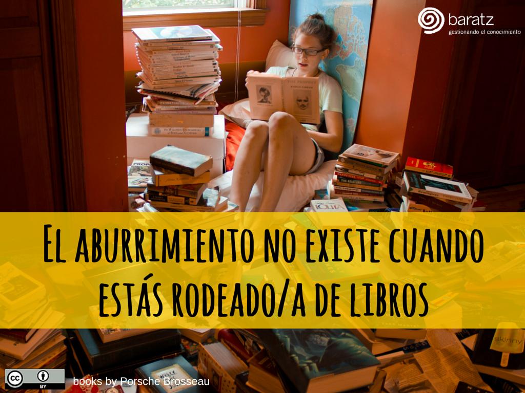 El aburrimiento no existe cuando estás rodeado/a de libros
