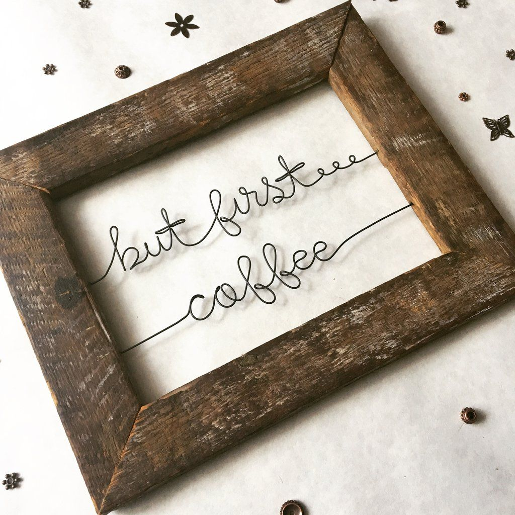 but first...coffee / Rustic Framed Wire Quote Custom