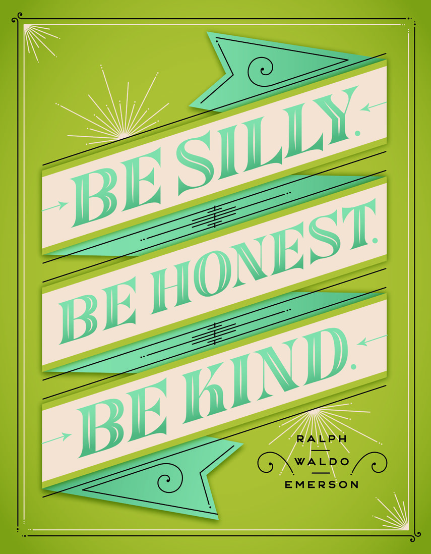 be silly, be honest, be kind...all top of my priority list!