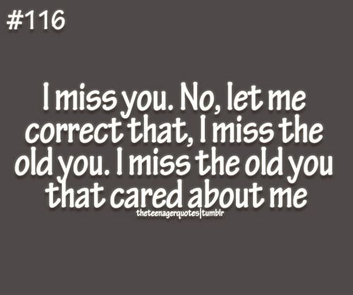I Miss The Old You So Much Quotes Sayings Pinterest Missing
