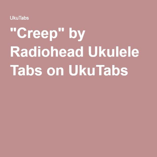 Creep By Radiohead Ukulele Tabs On Ukutabs Music Pinterest