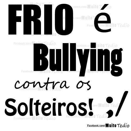 Frio é Bullying Contra Os Solteiros Pensamientos Humor Frases E