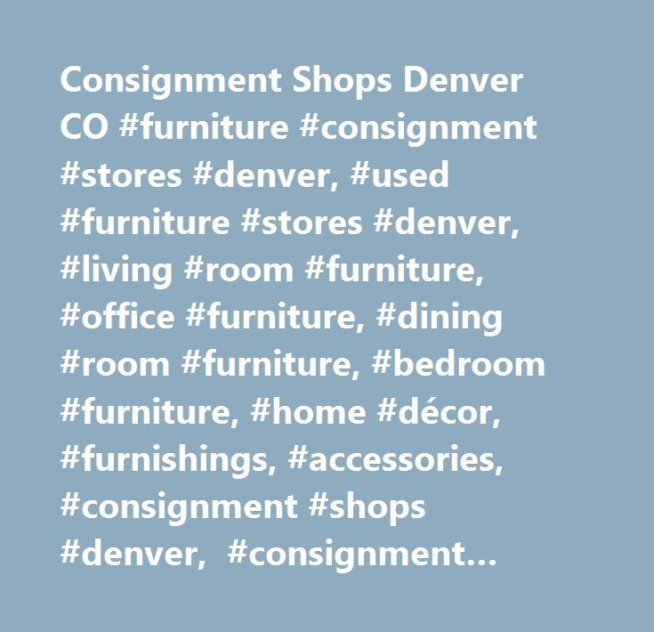 Consignment Shops Denver CO Furniture Stores Used