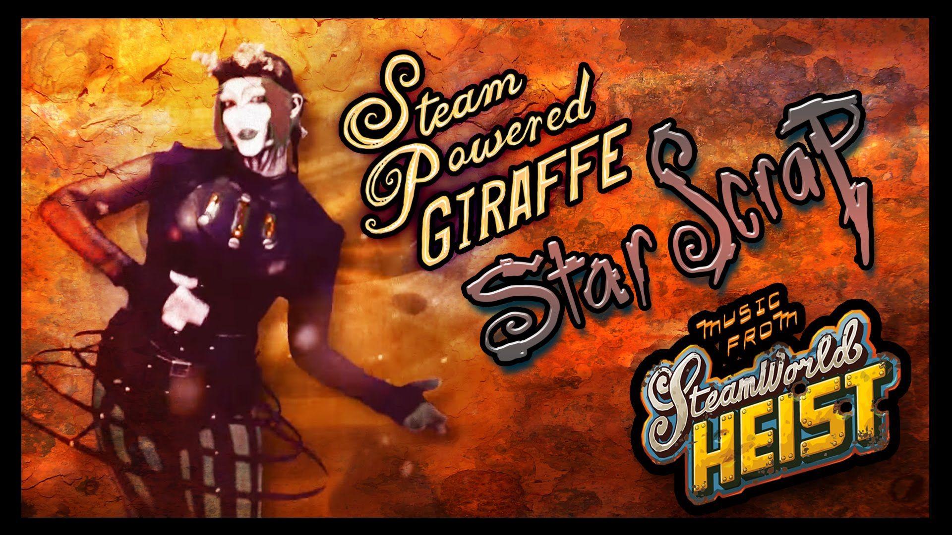 Steam powered giraffe star scrap from steamworld heist