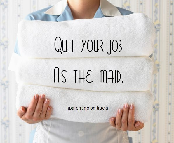 Quit your job as the maid, enjoy the relationship with your kids - great relationships after quitting job