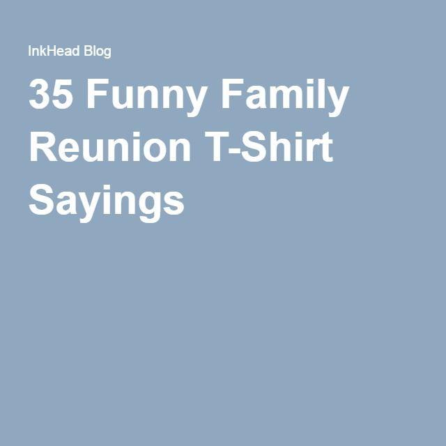 35 Funny Family Reunion TShirt Sayings Family reunions