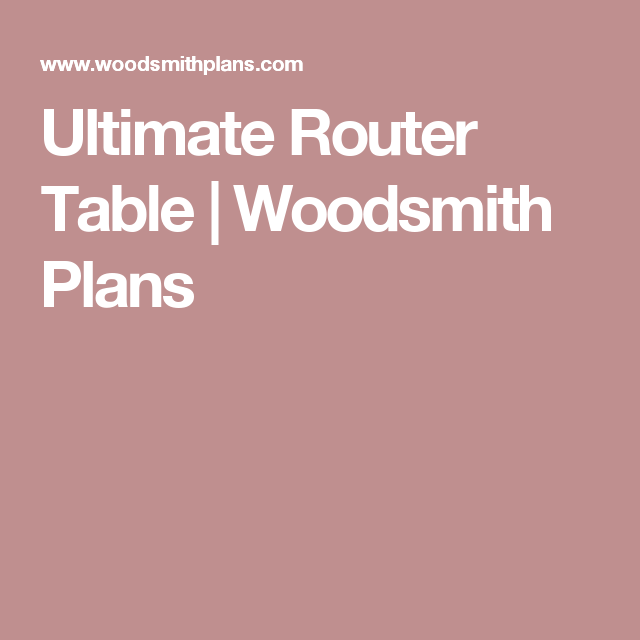Ultimate router table woodsmith plans workshop plans pinterest ultimate router table woodsmith plans greentooth Gallery