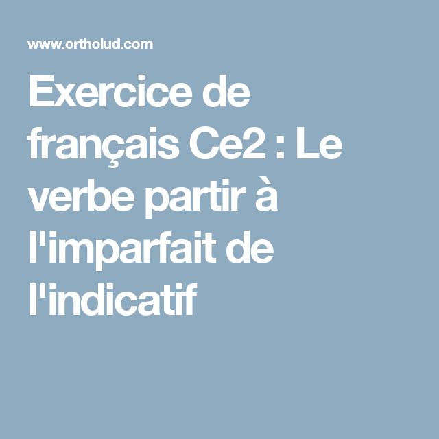 Exercice De Francais Ce2 Le Verbe Partir A L Imparfait De L Indicatif Exercice Francais Ce2 Francais Ce2 Exercice Francais