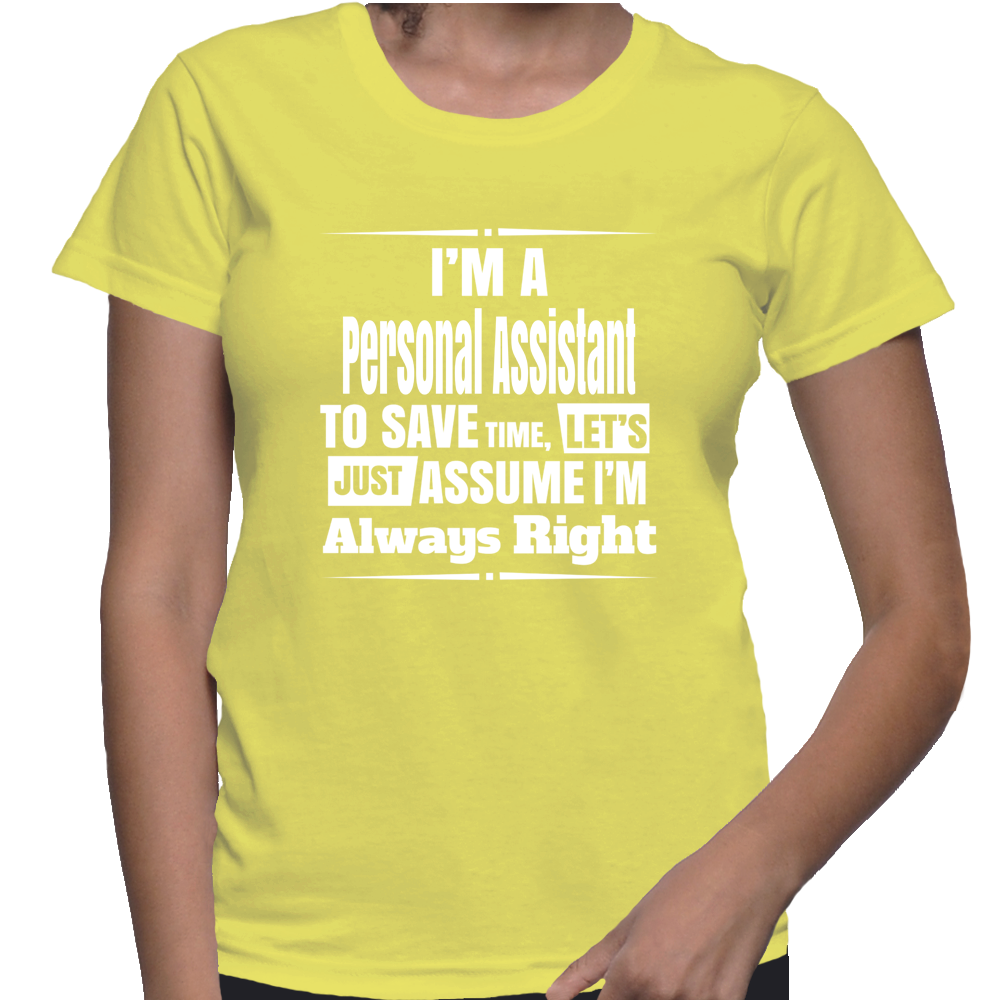 I'm A Personal Assistant To Save Time, Let's Just Assume I'm Always Right T-Shirt