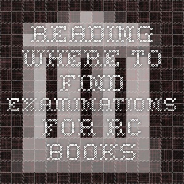 Reading - Where to find examinations for RC books