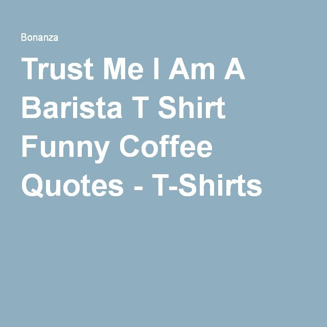 Trust Me I Am A Barista T Shirt Funny Coffee Quotes - T-Shirts