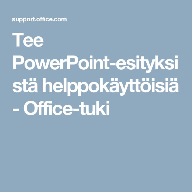 Tee PowerPoint-esityksistä helppokäyttöisiä - Office-tuki