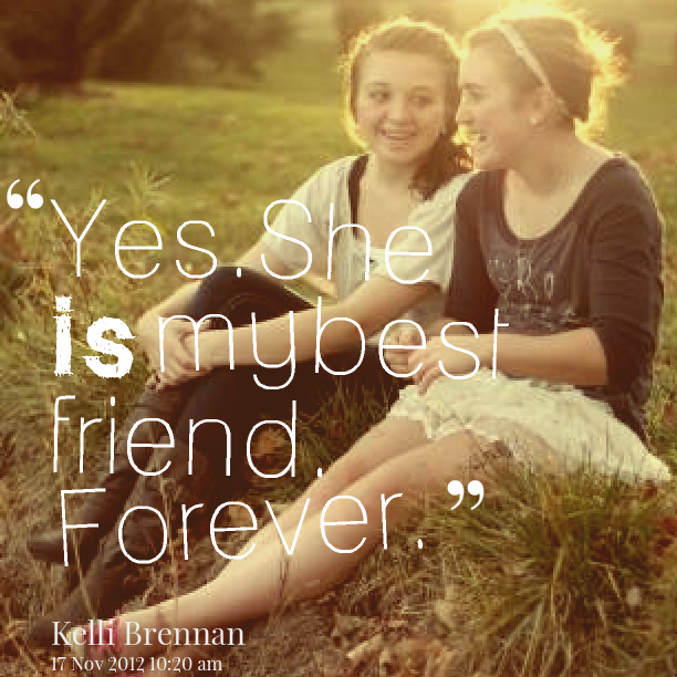 Quotes From Kelli Brennan Yes She Is My Best Friend Forever Inspirably Com Friends Forever Friends Quotes Best Friends