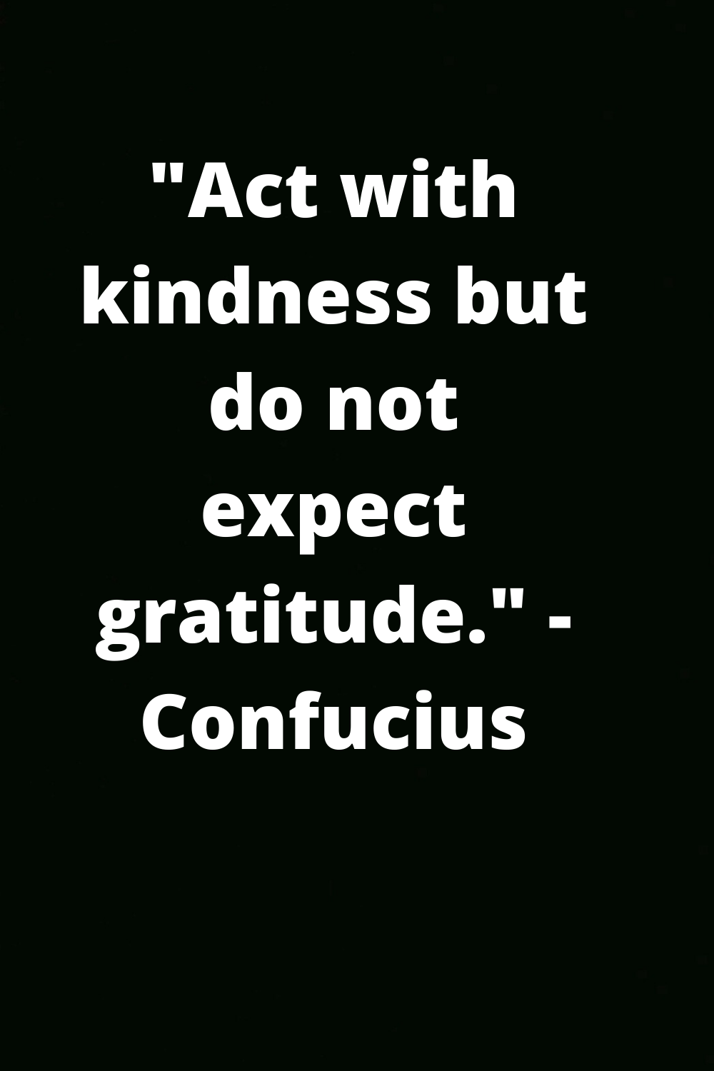 Life quotes by Confucius on Act with kindness but do not expect gratitude