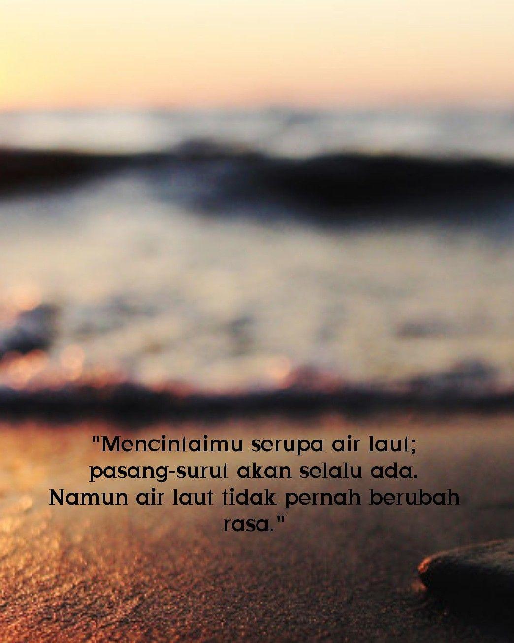 Mencintaimu Serupa Air Laut Pasang Surut Akan Selalu Ada Namun Air Laut Tidak Pernah Berubah Rasa Lautan Air Kata Kata Mutiara