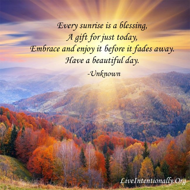 Inspirational Quote Every Sunrise Is A Blessing A Gift For Just Today Embrace And Enjoy It Before It Sunrise Pictures Sunrise Quotes Morning Sunrise Quotes