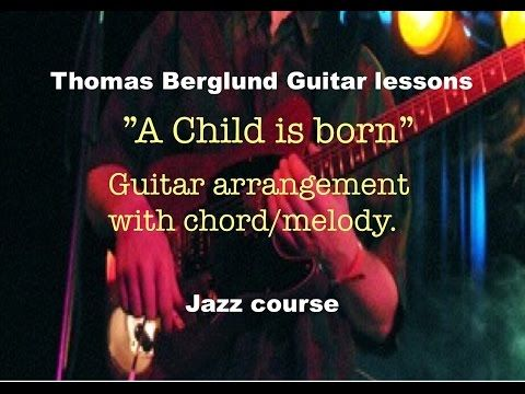 """Here´s """"A Child is born"""" in my guitar arrangement. Tabs included.  Here´s the tabs to download: http://thomasberglundguitarlessons.com/tabsnotes/ewExternalFiles/A%20child%20is%20born.pdf ...and here´s the video on my website: http://thomasberglundguitarlessons.com/courses/various-genres-courses/a-child-is-born.html  If you like please subscribe to tune up with me! /all the best"""