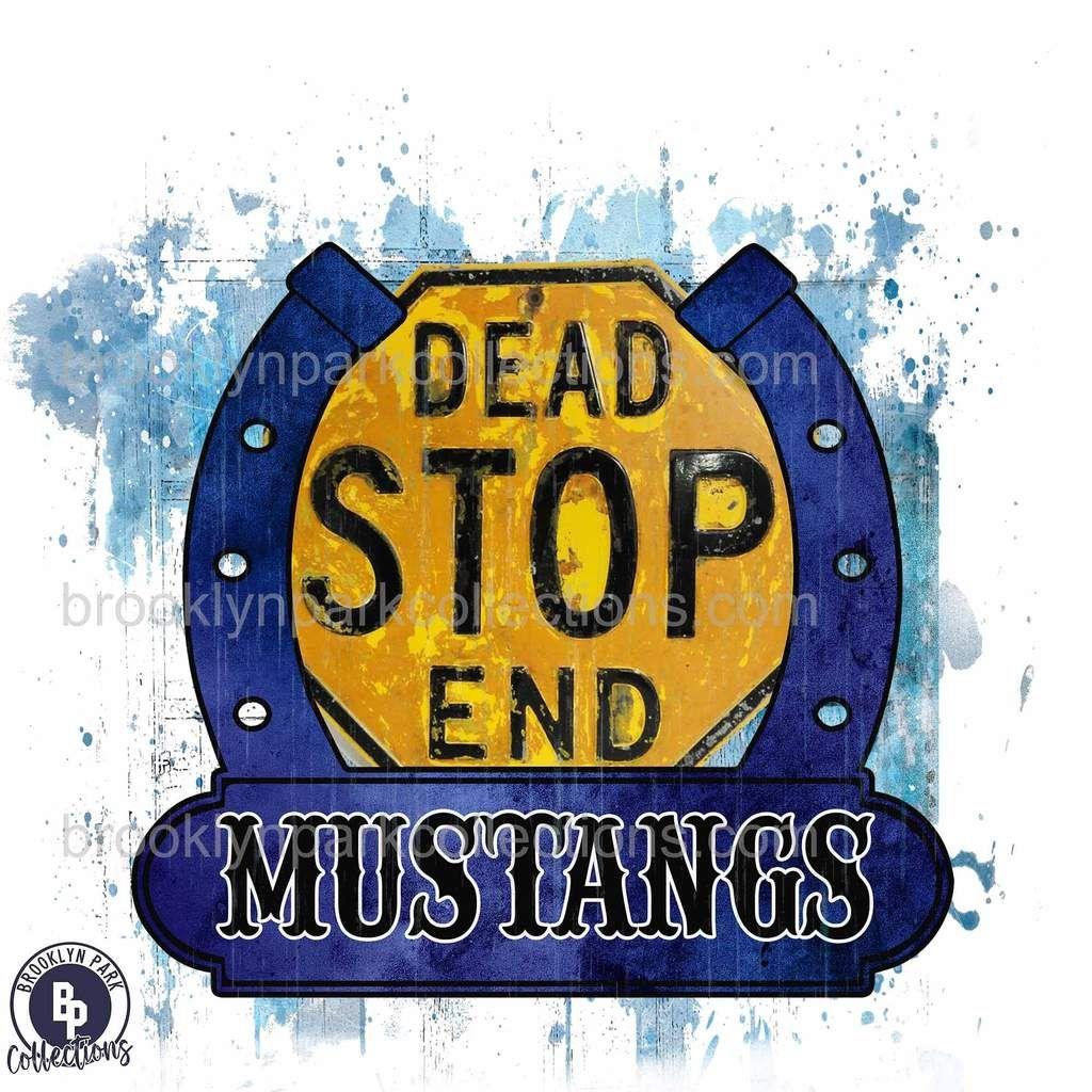 Dead Stop End Mustangs Distressed Digital Design Instant Download Clip Art Sublimation Png Print Sign Art Dead End Sign Tshirt Art