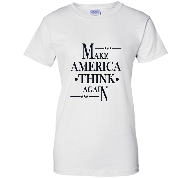 Make America think Again Tee Shirt