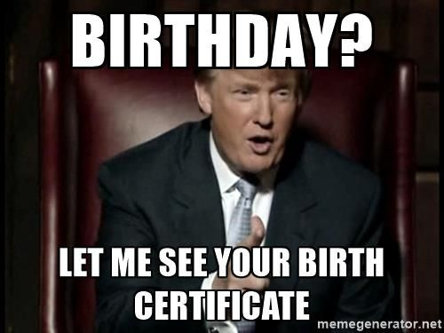 5173016fc99496d53d60eb485b8b2311 donald trump birthday? let me see your birth certificate dump