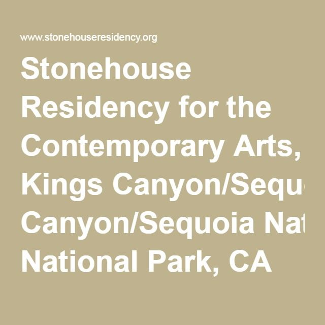 Stonehouse Residency for the Contemporary Arts, Kings Canyon/Sequoia National Park, CA