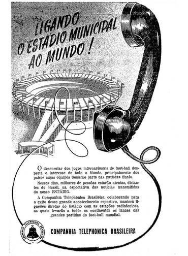 A Companhia Telephonica Brasileira anuncia que manterá ligações diretas do Maracanã com as estações radiofônicas, durante todos os jogos da Copa de 1950 - 01/07/1950