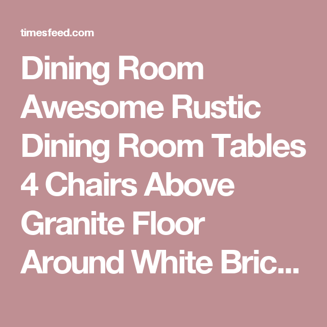 Rustic Hardwood Flooring Tips And Suggestion: Dining Room Awesome Rustic Dining Room Tables 4 Chairs