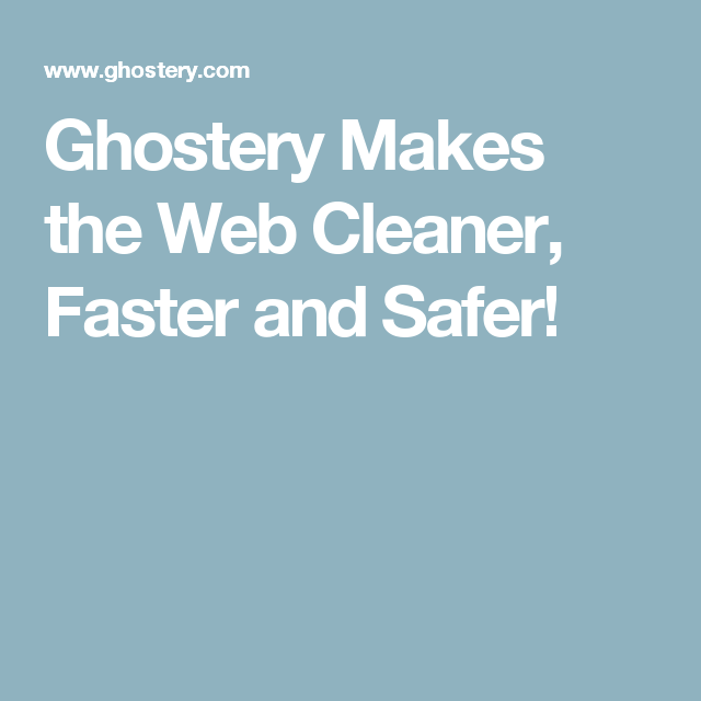 Ghostery Makes the Web Cleaner, Faster and Safer