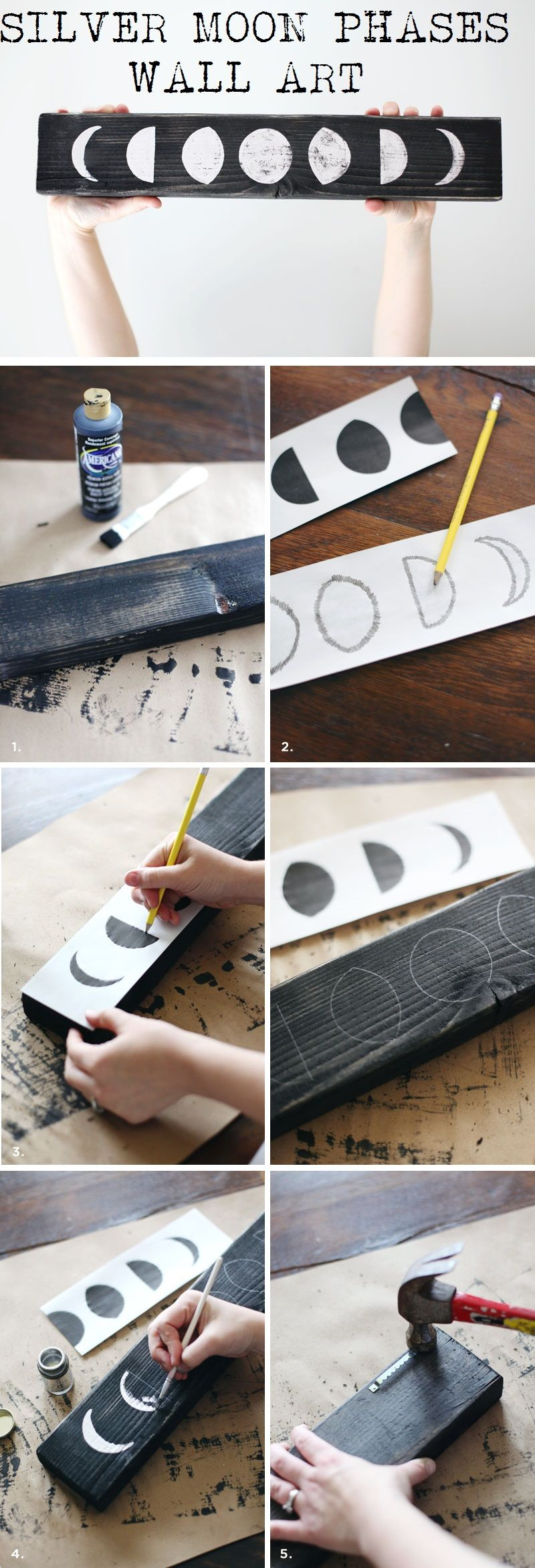 SILVER MOON PHASES WALL ART courtesy of A Beautiful Mess 1. Cover the board with black paint 2. Scribble on the back of the shapes 3. Trace the shapes with a pencil 4. Paint in the moon phases leaving some black showing 5. Attach wall hangings