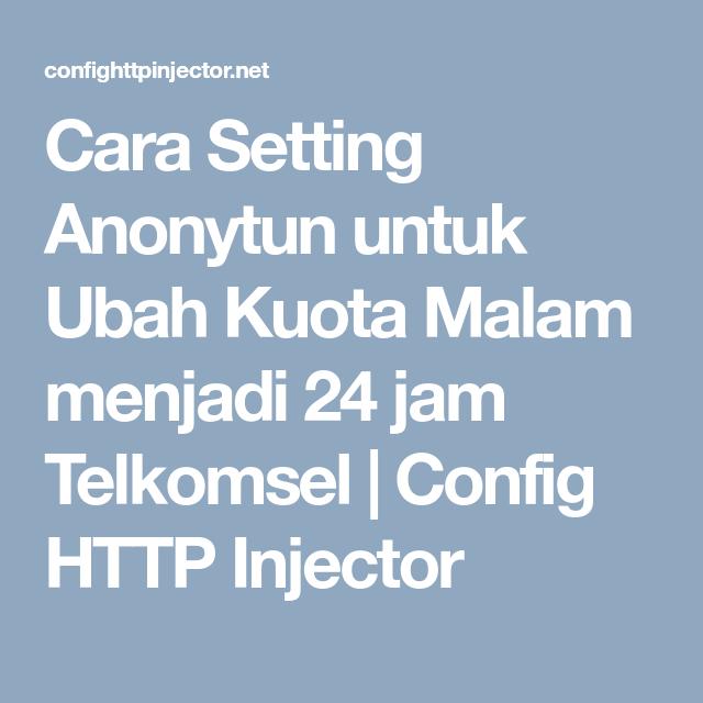 Cara Setting Anonytun Untuk Ubah Kuota Malam Menjadi 24 Jam Telkomsel Config Http Injector Malam Jam
