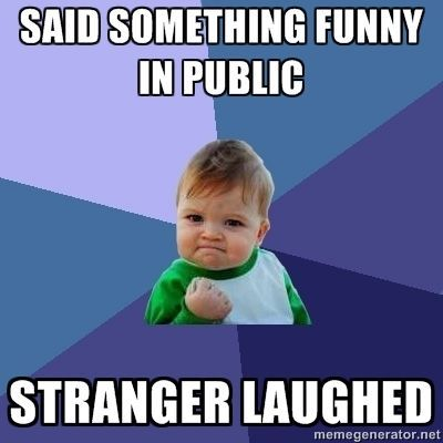 Said something funny in public...