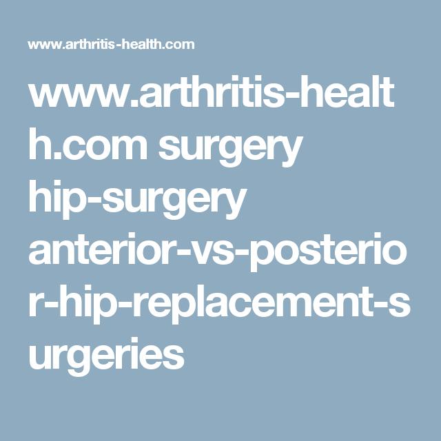 Anterior Vs Posterior Hip Replacement Surgeries Hip Replacement Surgery Hip Replacement Hip Surgery