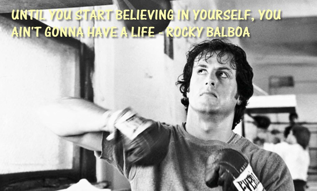 """Until you start believing in yourself, you ain't gonna have a life"" Rocky Balboa  #AlwaysBelieveInYourself #SelfConfidence #Rocky"