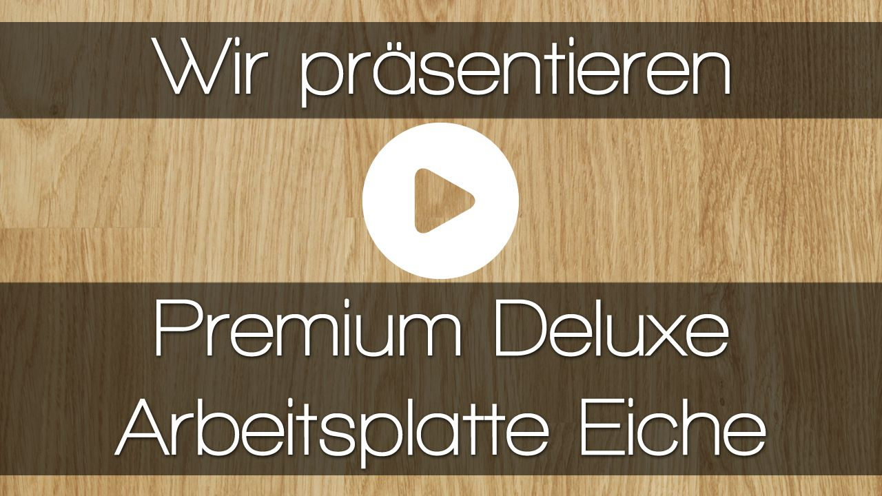 Schauen Sie Sich Unser Video Uber Unsere Premium Deluxe Arbeitsplatte Eiche An Um Mehr Uber Dieses Produk Arbeitsplatte Eiche Arbeitsplatte Lamellen