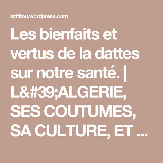 Les bienfaits et vertus de la dattes sur notre santé. | L'ALGERIE, SES COUTUMES, SA CULTURE, ET SES TRADITIONS.