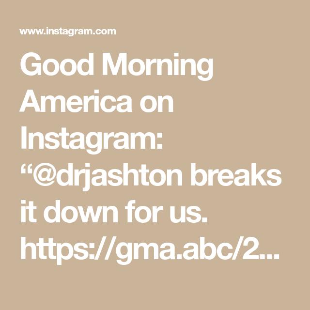 Good Morning America On Instagram Drjashton Breaks It Down For Us Https Gma Abc 2xqr8gy Good Morning America Good Morning Instagram