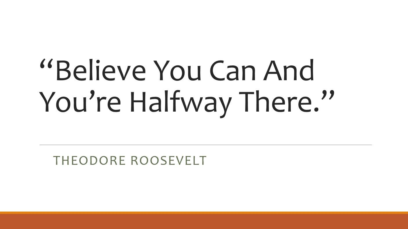 Believe you can and you're halfway there. –Theodore Roosevelt #inspirational ...