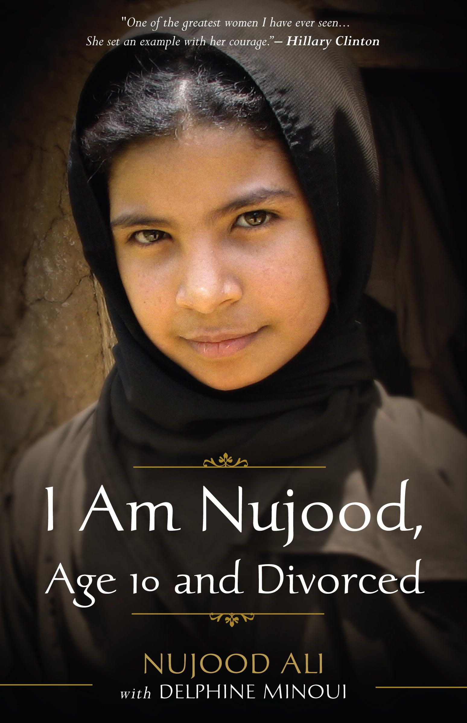 """i am nujood age 10 and divorced Headlines traveled around the globe in the spring of 2008 when the barely 10-year-old nujood ali """"found the courage to knock on the [yemen] courtroom door"""" she."""