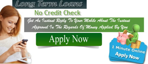 Long Term No Credit Check Loans How Long These Loan Lasts No Credit Check Loans Credit Check Loan