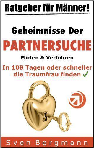 Ratgeber für Männer: Geheimnisse der Partnersuche - In 108 Tagen oder schneller die Traumfrau finden - Flirten und Verführen für Männer von Sven Bergmann, http://www.amazon.de/gp/product/B00B3YODXC/ref=cm_sw_r_pi_alp_wtTdrb1H4X1XG