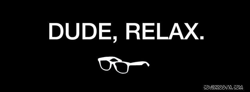 Cool facebook covers dude relax quotes cool facebook - Cool cover pictures for facebook ...