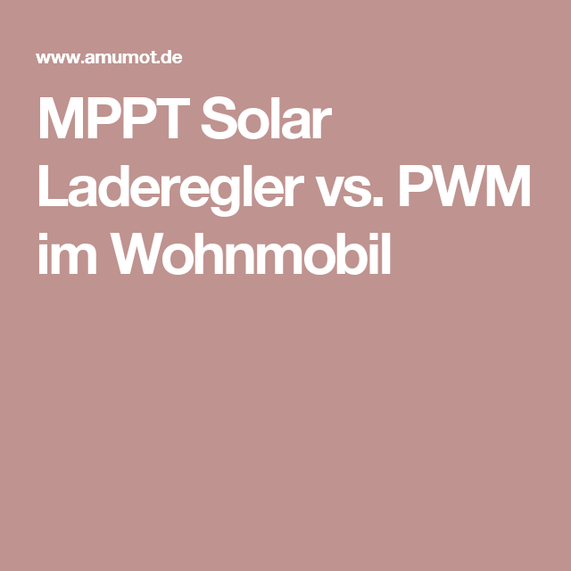 mppt solar laderegler vs pwm im wohnmobil laderegler wohnmobil und solar. Black Bedroom Furniture Sets. Home Design Ideas