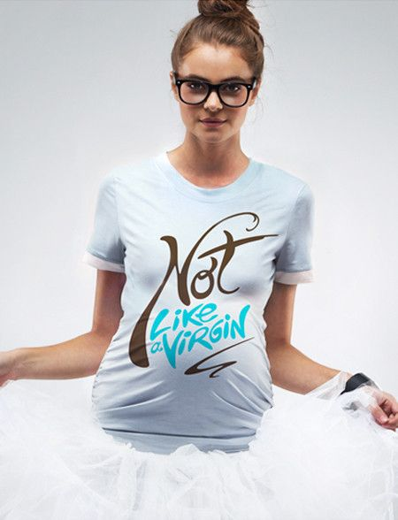 Not like a virgin Maternity T-shirt. Slightly wrong and absolutely hilarious, especially if you were alive in the 80s.